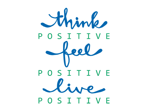 think positive. feel positive. live positive.>